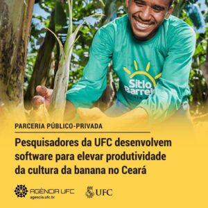 Imagem de trabalhador rural sorrindo ao olhar para broto de bananeira. Texto sobre a imagem: parceria público-privada: pesquisadores da UFC desenvolvem software para elevar produtividade da cultura da banana no Ceará